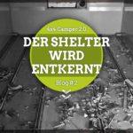Der Shelter wird entkernt
